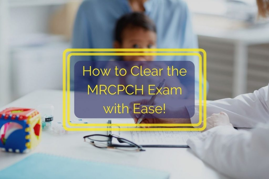 How to Clear MRCPCH Exam with Ease!