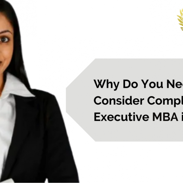 Why Do You Need To Consider Completing An Executive MBA in India